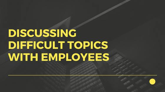 How to Address Difficult Topics with Employees