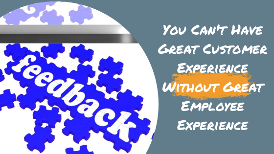 You Can't Have Great Customer Experience Without Great