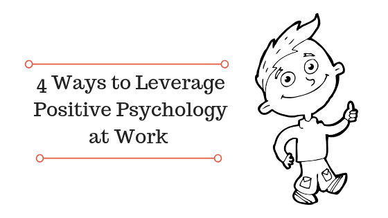 4 Ways to Leverage Positive Psychology at Work